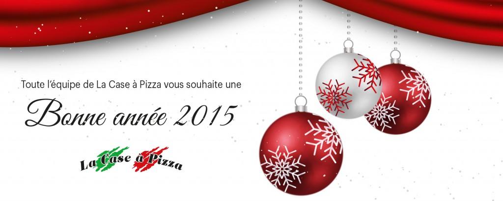 Bonne année 2015 à La Case à Pizza